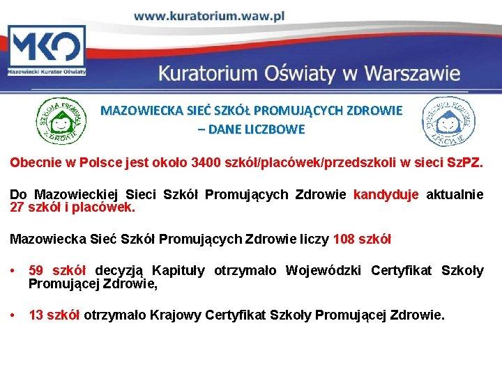 MAZOWIECKA SIEĆ SZKÓŁ PROMUJĄCYCH ZDROWIE – DANE LICZBOWE Obecnie w Polsce jest około 3400