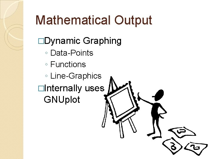Mathematical Output �Dynamic Graphing ◦ Data-Points ◦ Functions ◦ Line-Graphics �Internally GNUplot uses