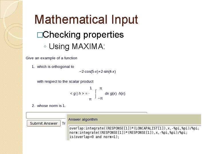 Mathematical Input �Checking properties ◦ Using MAXIMA: