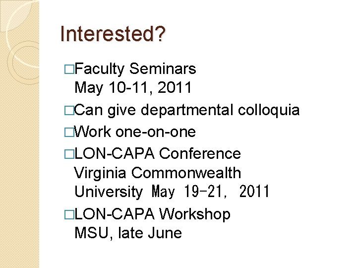 Interested? �Faculty Seminars May 10 -11, 2011 �Can give departmental colloquia �Work one-on-one �LON-CAPA