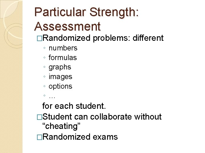 Particular Strength: Assessment �Randomized ◦ ◦ ◦ problems: different numbers formulas graphs images options