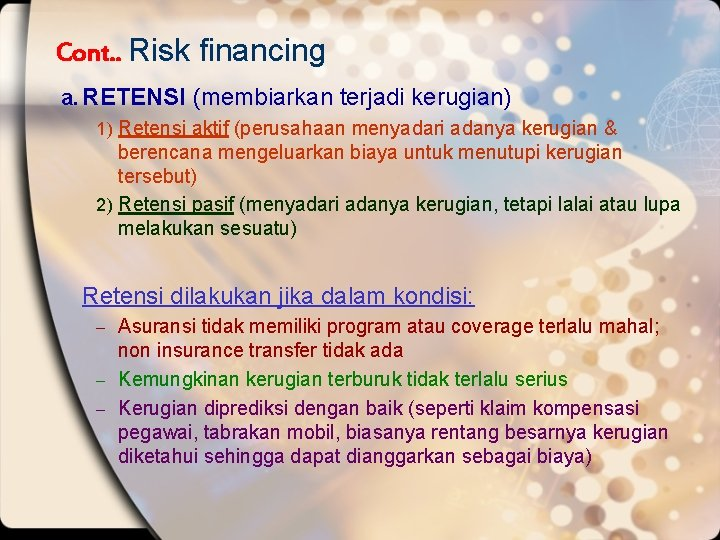 Cont. . Risk financing a. RETENSI (membiarkan terjadi kerugian) 1) Retensi aktif (perusahaan menyadari