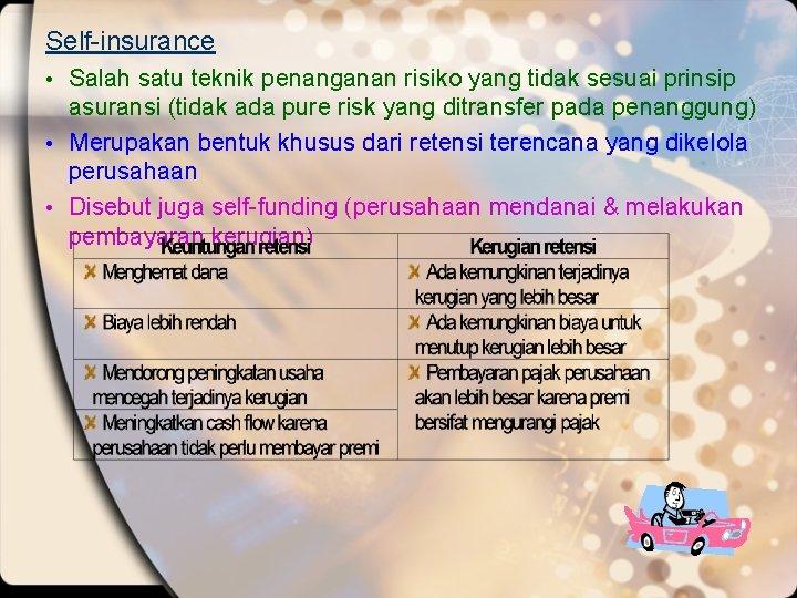 Self-insurance • Salah satu teknik penanganan risiko yang tidak sesuai prinsip asuransi (tidak ada
