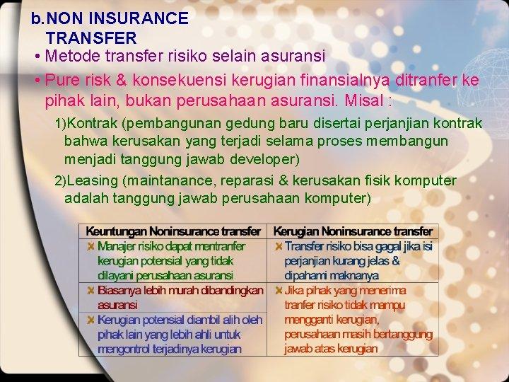 b. NON INSURANCE TRANSFER • Metode transfer risiko selain asuransi • Pure risk &