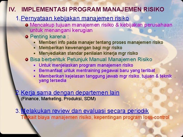 IV. IMPLEMENTASI PROGRAM MANAJEMEN RISIKO 1. Pernyataan kebijakan manajemen risiko Mencakup tujuan manajemen risiko