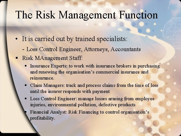 The Risk Management Function • It is carried out by trained specialists: - Loss