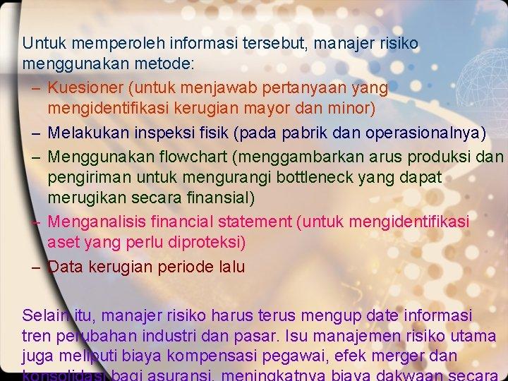 Untuk memperoleh informasi tersebut, manajer risiko menggunakan metode: – Kuesioner (untuk menjawab pertanyaan yang