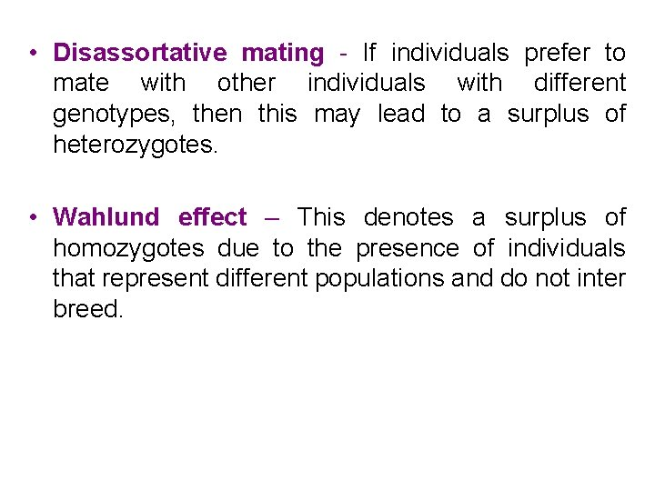 • Disassortative mating - If individuals prefer to mate with other individuals with