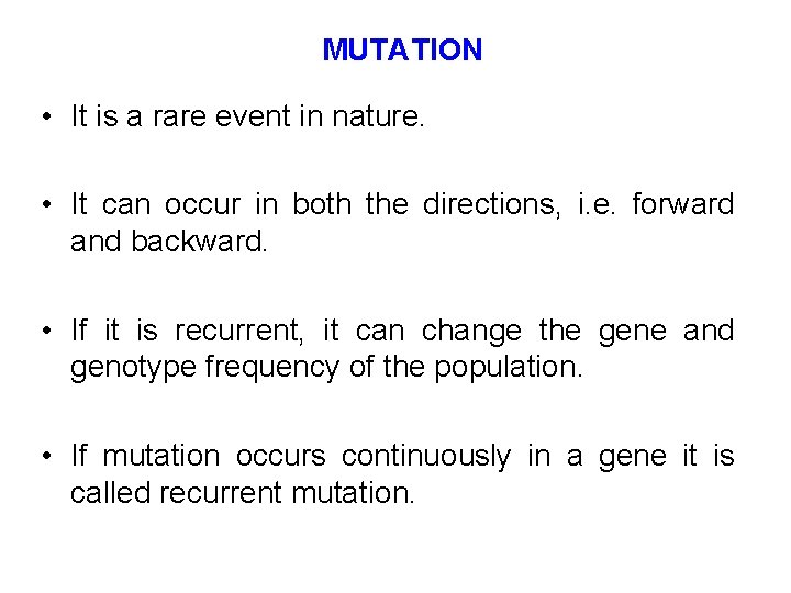 MUTATION • It is a rare event in nature. • It can occur in