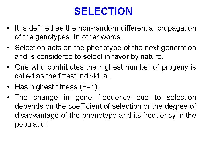SELECTION • It is defined as the non-random differential propagation of the genotypes. In
