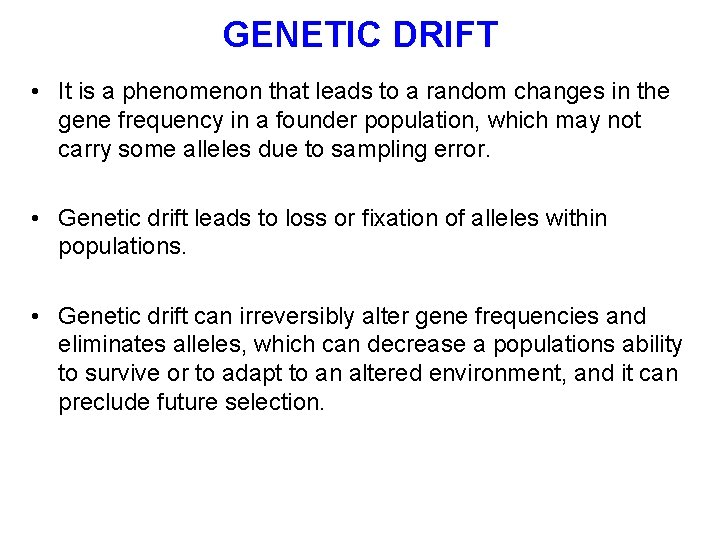 GENETIC DRIFT • It is a phenomenon that leads to a random changes in