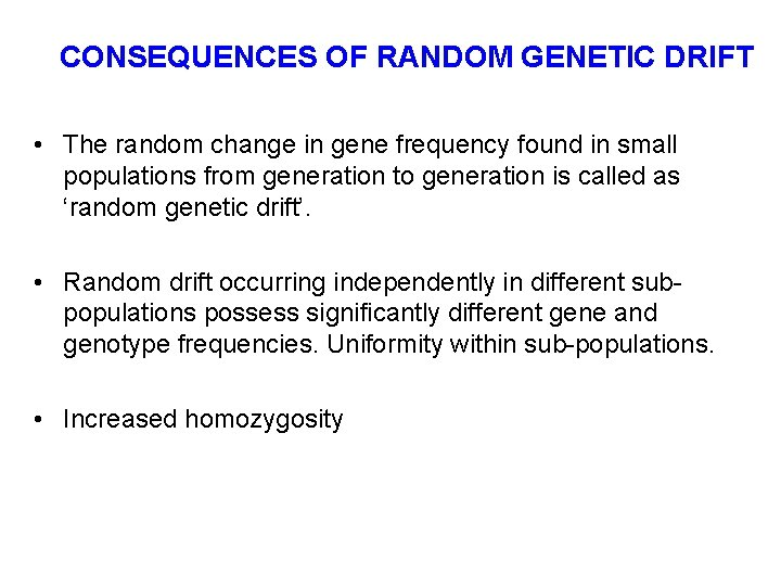 CONSEQUENCES OF RANDOM GENETIC DRIFT • The random change in gene frequency found in