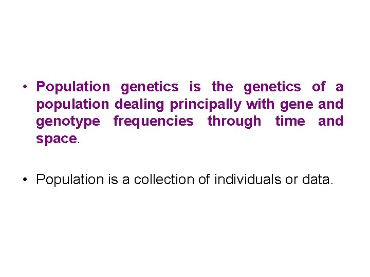 • Population genetics is the genetics of a population dealing principally with gene