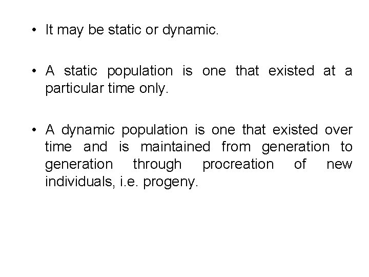 • It may be static or dynamic. • A static population is one