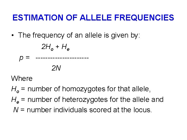 ESTIMATION OF ALLELE FREQUENCIES • The frequency of an allele is given by: 2