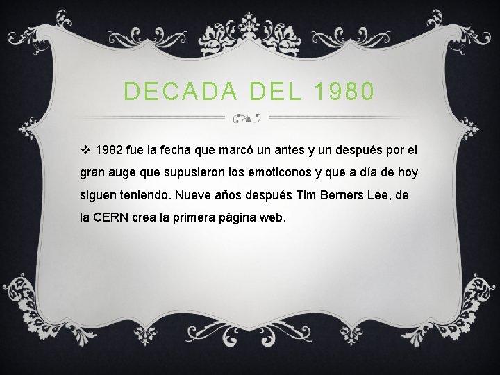 DECADA DEL 1980 v 1982 fue la fecha que marcó un antes y un
