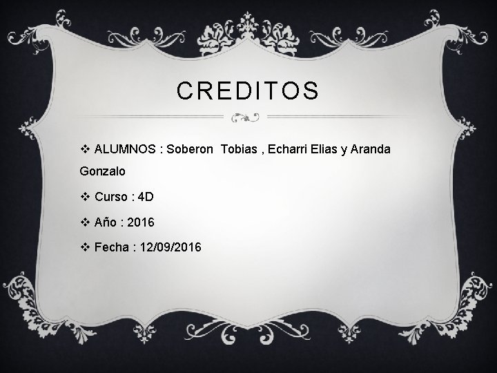 CREDITOS v ALUMNOS : Soberon Tobias , Echarri Elias y Aranda Gonzalo v Curso