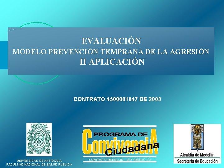 EVALUACIÓN MODELO PREVENCIÓN TEMPRANA DE LA AGRESIÓN II APLICACIÓN CONTRATO 4500001047 DE 2003 UNIVERSIDAD