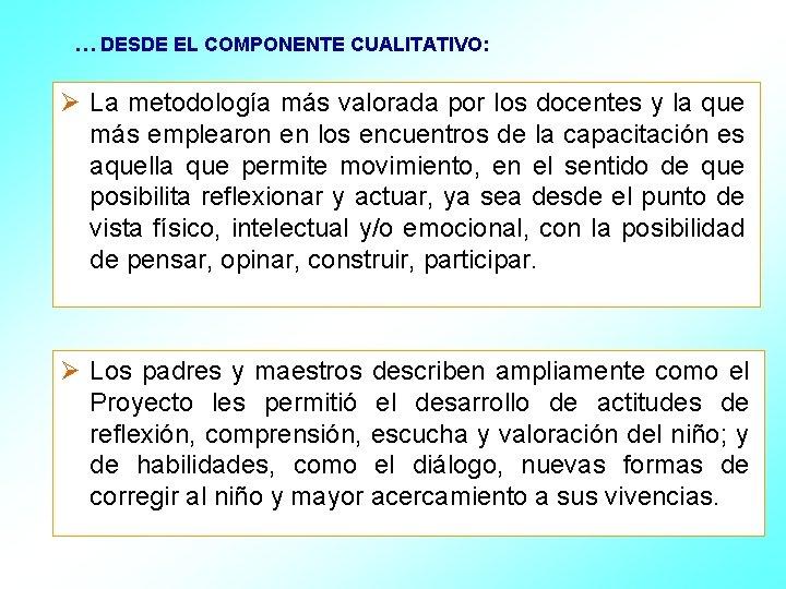 … DESDE EL COMPONENTE CUALITATIVO: Ø La metodología más valorada por los docentes y