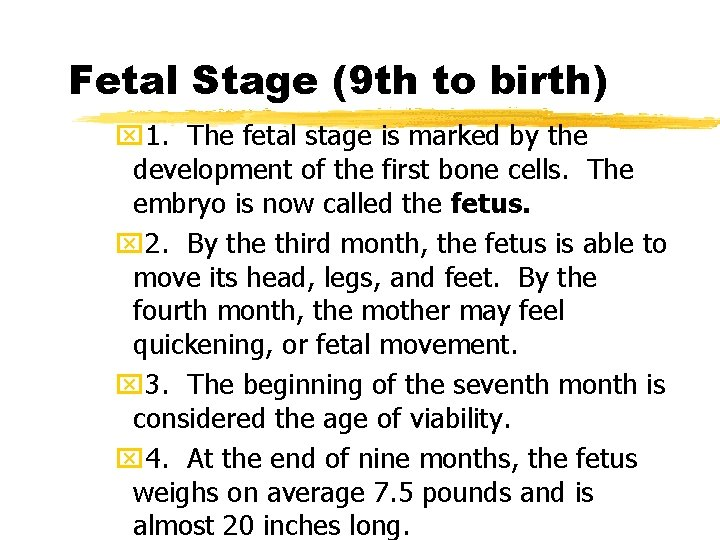 Fetal Stage (9 th to birth) x 1. The fetal stage is marked by