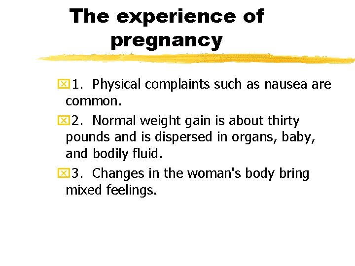 The experience of pregnancy x 1. Physical complaints such as nausea are common. x