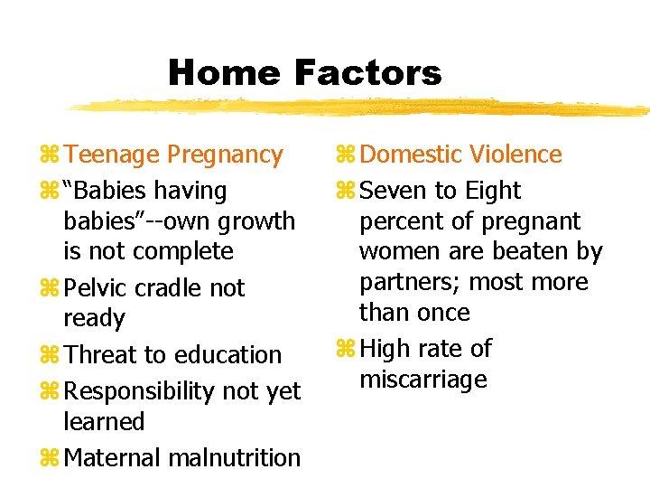 "Home Factors z Teenage Pregnancy z ""Babies having babies""--own growth is not complete z"