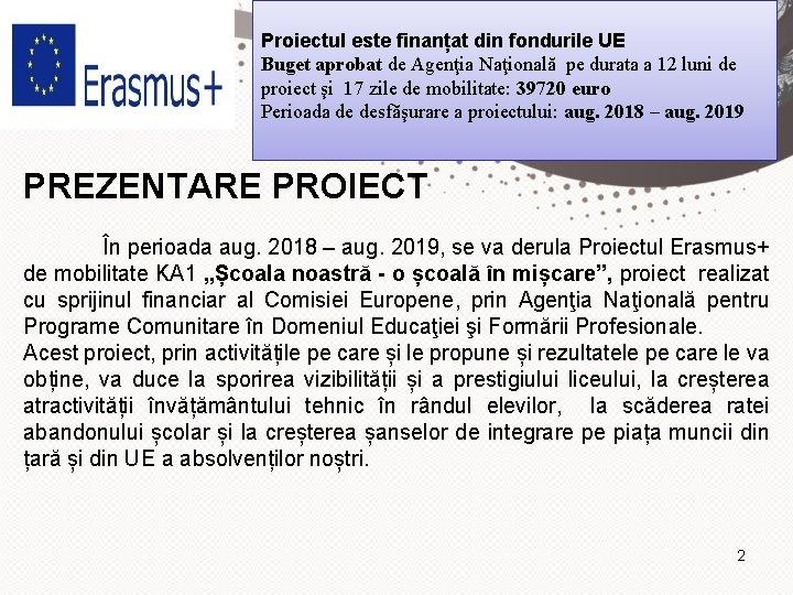 Proiectul este finanțat din fondurile UE Buget aprobat de Agenţia Naţională pe durata a