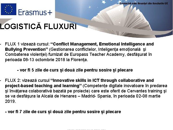 """Proiectul este finanțat din fondurile UE LOGISTICĂ FLUXURI - FLUX 1 vizează cursul: """"Conflict"""