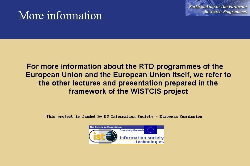 More information For more information about the RTD programmes of the European Union and