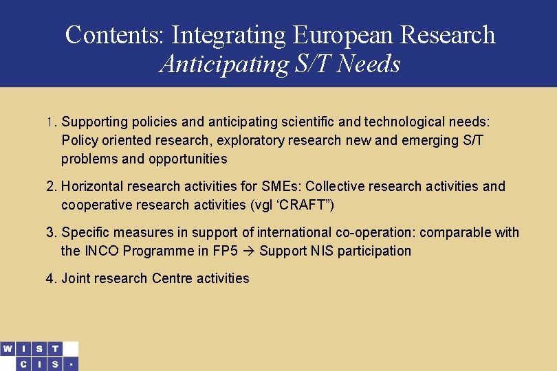 Contents: Integrating European Research Anticipating S/T Needs 1. Supporting policies and anticipating scientific and