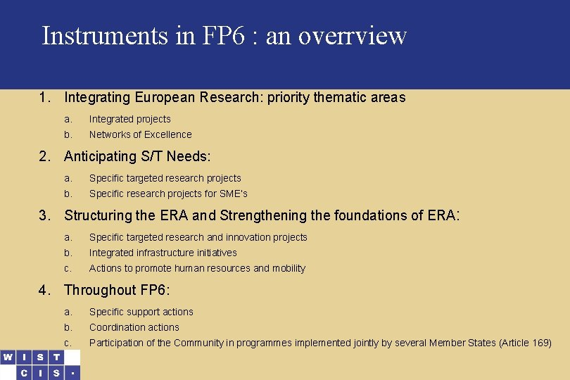 Instruments in FP 6 : an overrview 1. Integrating European Research: priority thematic areas