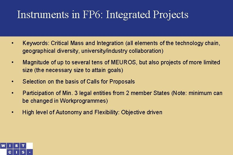 Instruments in FP 6: Integrated Projects • Keywords: Critical Mass and Integration (all elements