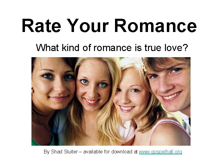 Rate Your Romance What kind of romance is true love? By Shad Sluiter –