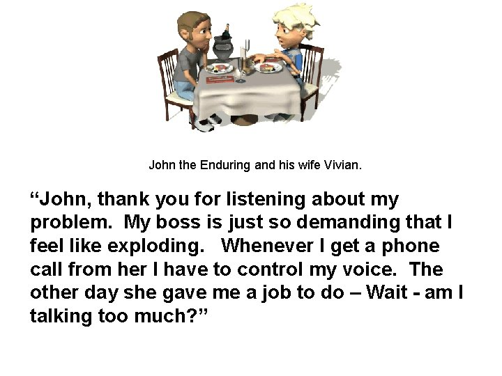 """John the Enduring and his wife Vivian. """"John, thank you for listening about my"""