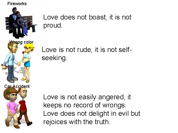 Fireworks Love does not boast, it is not proud. Wrong color Love is not