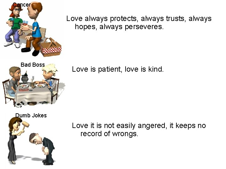 Cancer Love always protects, always trusts, always hopes, always perseveres. Bad Boss Love is
