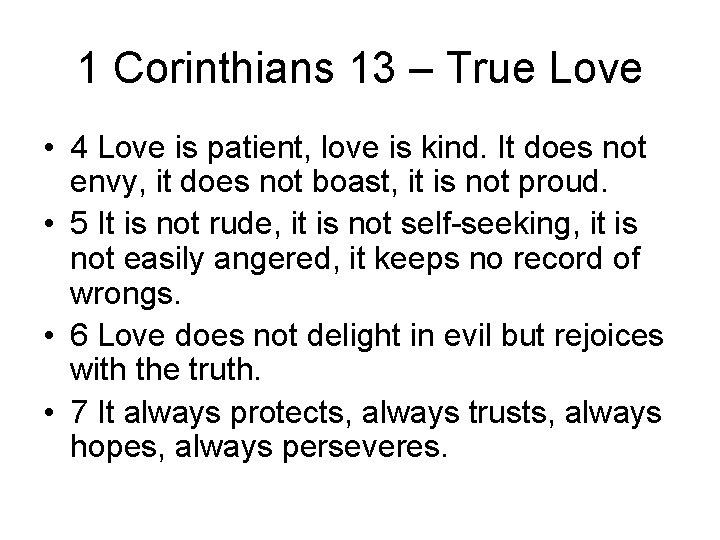1 Corinthians 13 – True Love • 4 Love is patient, love is kind.