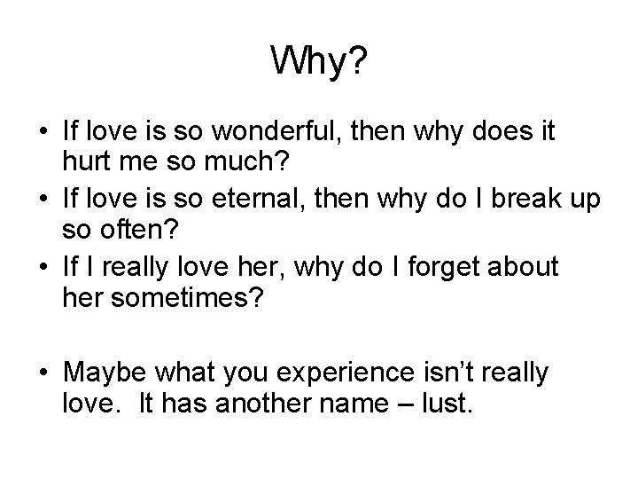 Why? • If love is so wonderful, then why does it hurt me so