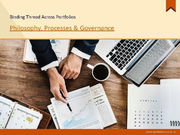 Binding Thread Across Portfolios Philosophy, Processes & Governance