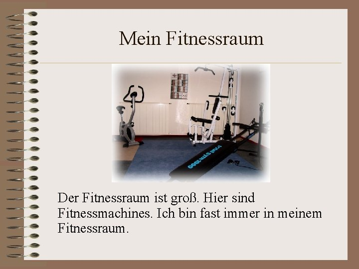 Mein Fitnessraum Der Fitnessraum ist groß. Hier sind Fitnessmachines. Ich bin fast immer in