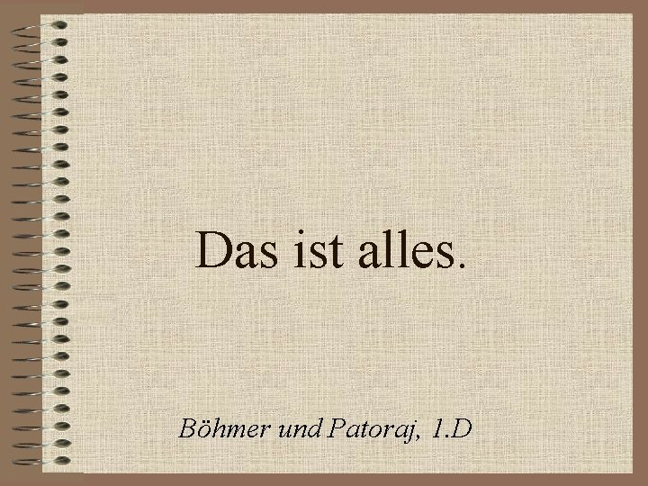 Das ist alles. Böhmer und Patoraj, 1. D
