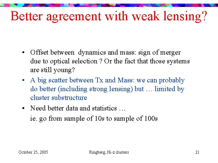 Better agreement with weak lensing? • Offset between dynamics and mass: sign of merger