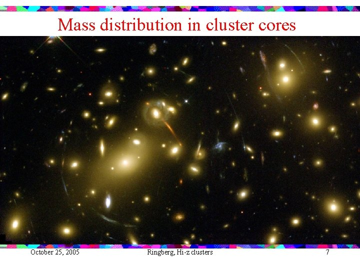 Mass distribution in cluster cores October 25, 2005 Ringberg, Hi-z clusters 7