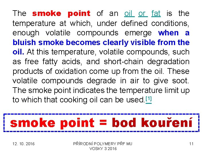 The smoke point of an oil or fat is the temperature at which, under