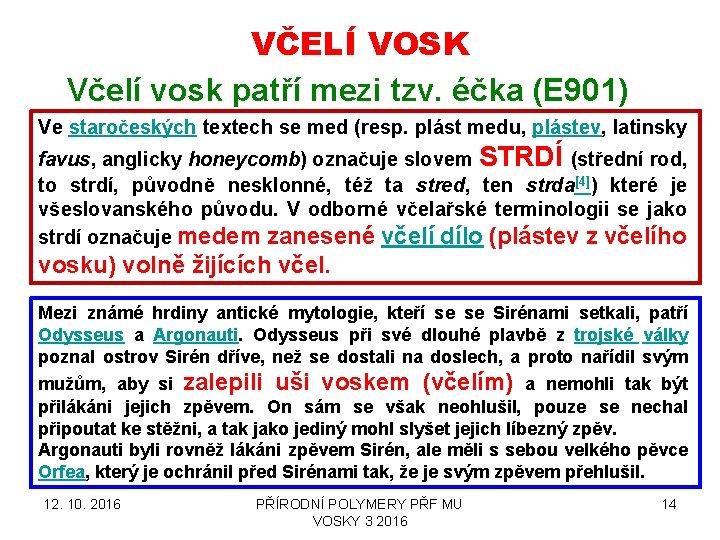 VČELÍ VOSK Včelí vosk patří mezi tzv. éčka (E 901) Ve staročeských textech se