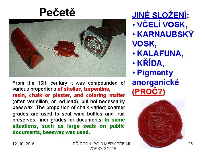 Pečetě From the 16 th century it was compounded of various proportions of shellac,