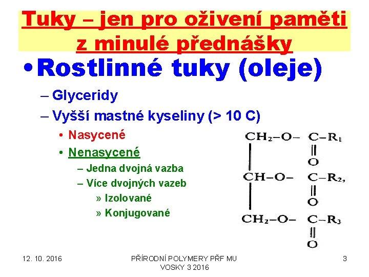 Tuky – jen pro oživení paměti z minulé přednášky • Rostlinné tuky (oleje) –