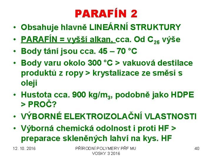 PARAFÍN 2 • • Obsahuje hlavně LINEÁRNÍ STRUKTURY PARAFÍN = vyšší alkan, cca. Od