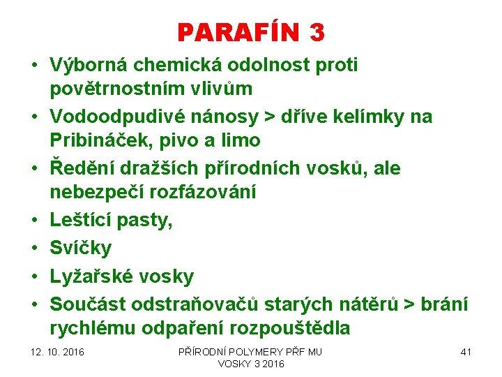 PARAFÍN 3 • Výborná chemická odolnost proti povětrnostním vlivům • Vodoodpudivé nánosy > dříve