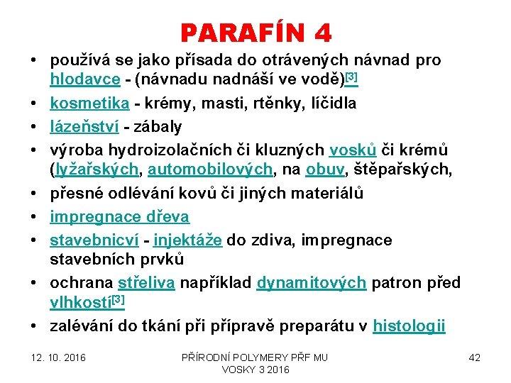 PARAFÍN 4 • používá se jako přísada do otrávených návnad pro hlodavce - (návnadu